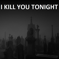 I Kill You Tonight